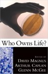 Who Owns Life? by David Magnus, Glenn McGee, and Arthur Caplan