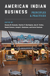 American Indian Business: Principles and Practices by Deanna M. Kennedy, Charles F. Harrington, Amy Klemm Verbos, Daniel Stewart, Joseph Scott Gladstone, and Gavin Clarkson