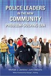 Police Leaders in the New Community Problem-Solving Era by John DeCarlo and Michael J. Jenkins