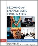 Becoming an Evidence-based Organization: Demonstrating Leadership and Organizational Growth by David Myers