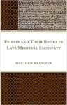 Priests and Their Books in Late Medieval Eichstatt by Matthew Wranovix