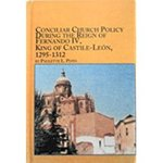 Conciliar Church Policy during the Reign of Fernando IV, King of Castile-León, 1295-1312 by Paulette L. Pepin